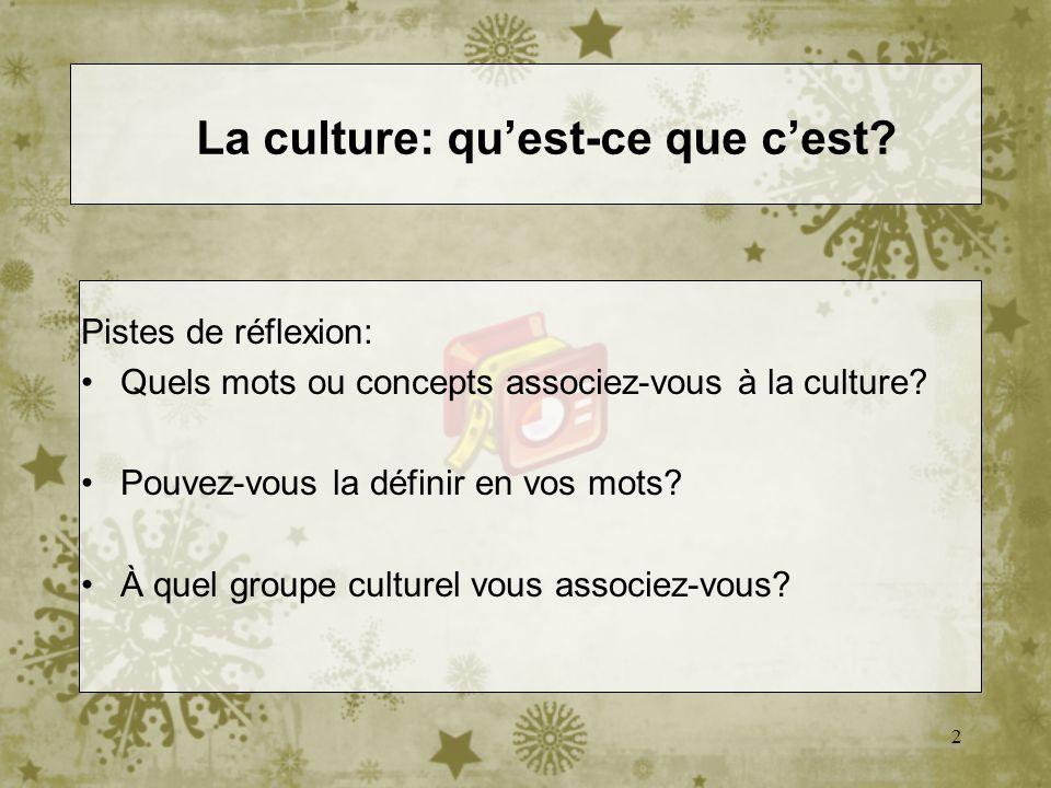 2 La culture: quest-ce que cest? Pistes de réflexion: Quels mots ou concepts associez-vous à la culture? Pouvez-vous la définir en vos mots? À quel gr