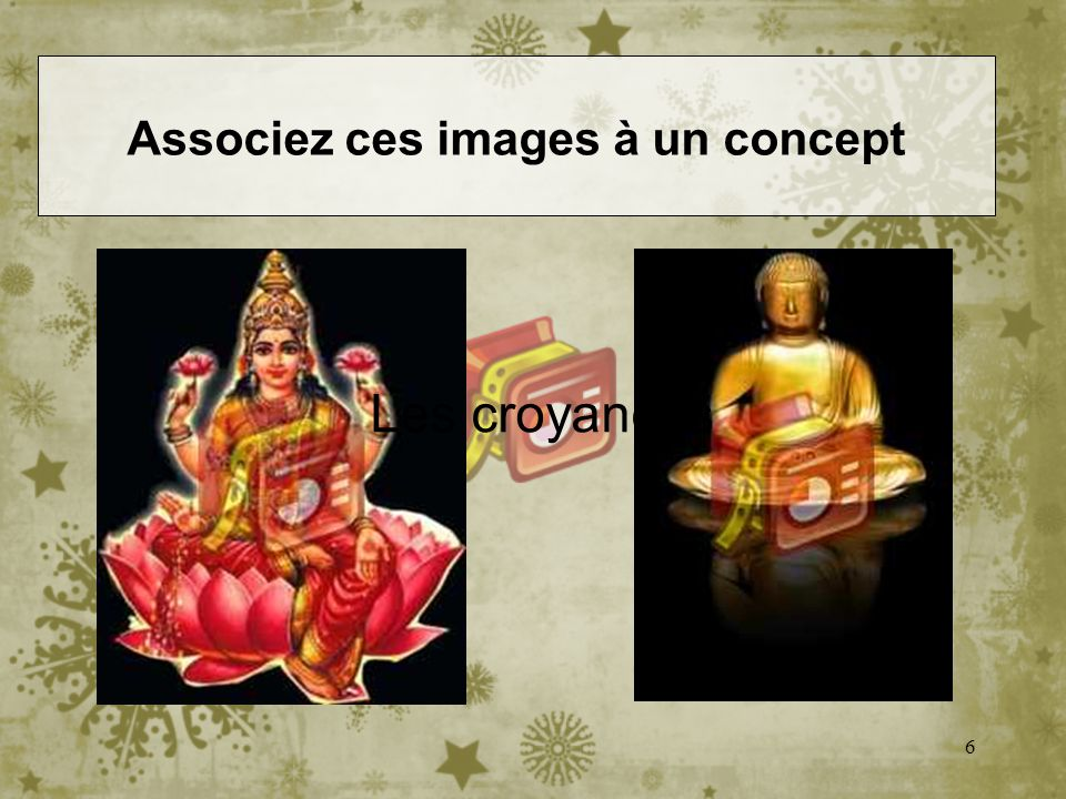 6 Les croyances Associez ces images à un concept
