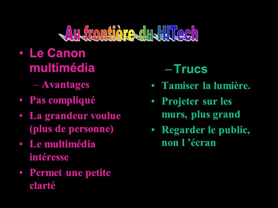 Le Canon multimédia –Avantages Pas compliqué La grandeur voulue (plus de personne) Le multimédia intéresse Permet une petite clarté –Trucs Tamiser la lumière.