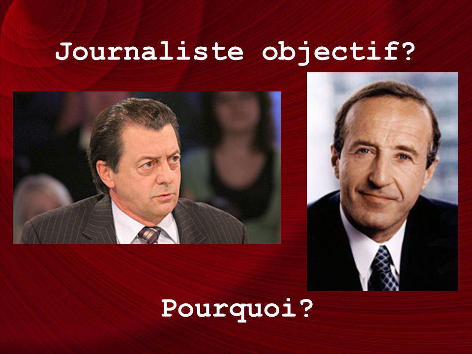 Journaliste objectif? Pourquoi?