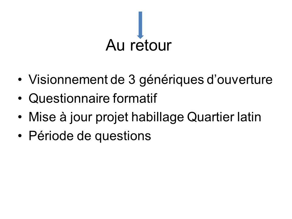 Au retour Visionnement de 3 génériques douverture Questionnaire formatif Mise à jour projet habillage Quartier latin Période de questions