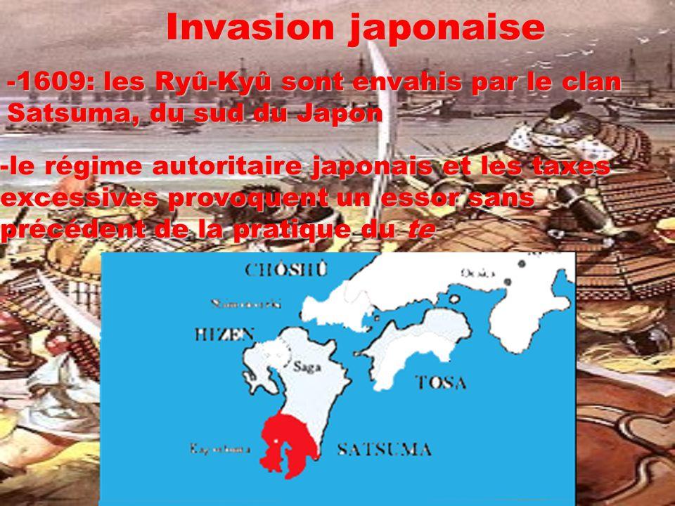 Invasion japonaise -1609: les Ryû-Kyû sont envahis par le clan Satsuma, du sud du Japon -le régime autoritaire japonais et les taxes excessives provoq