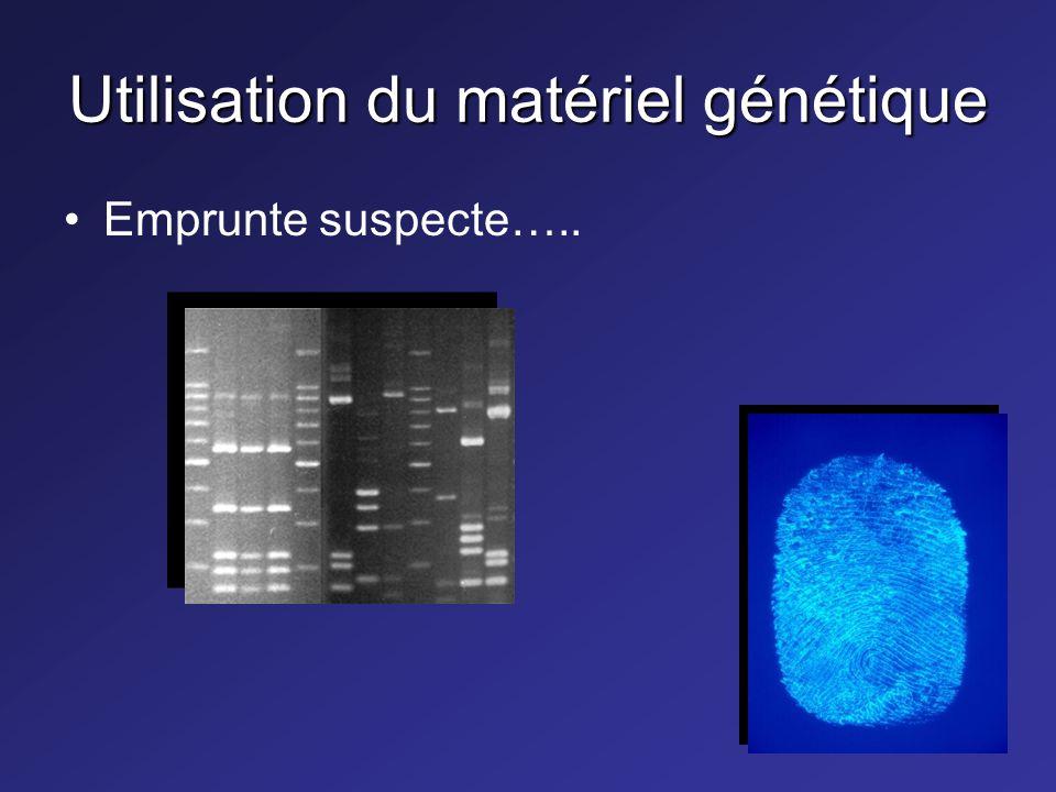 Utilisation du matériel génétique Emprunte suspecte…..