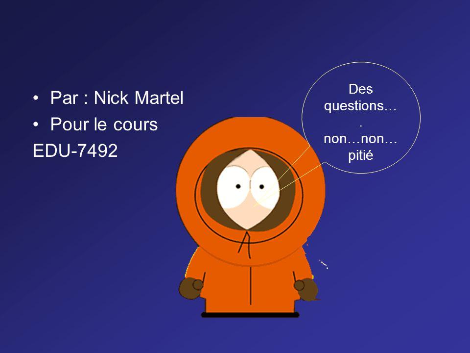 Par : Nick Martel Pour le cours EDU-7492 Des questions…. non…non… pitié
