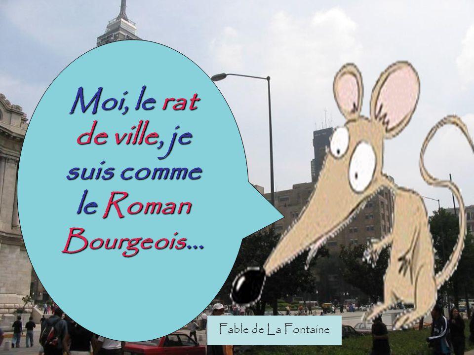 Moi, le rat de ville, je suis comme le Roman Bourgeois … Fable de La Fontaine