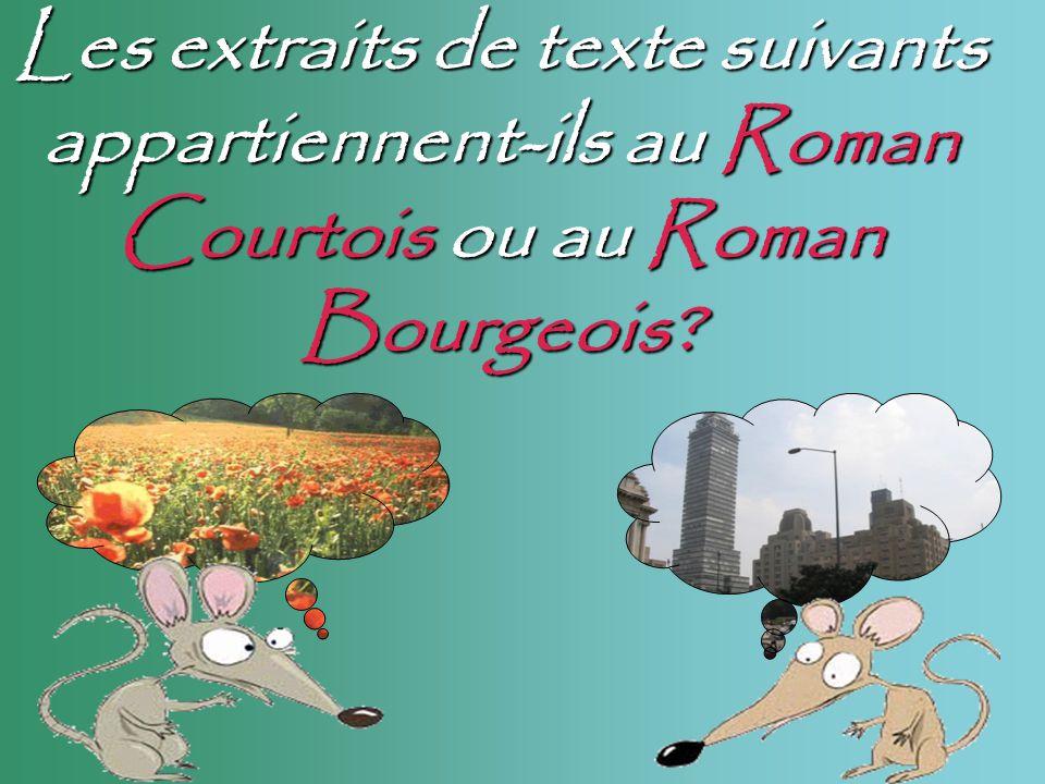 Les extraits de texte suivants appartiennent-ils au Roman Courtois ou au Roman Bourgeois?