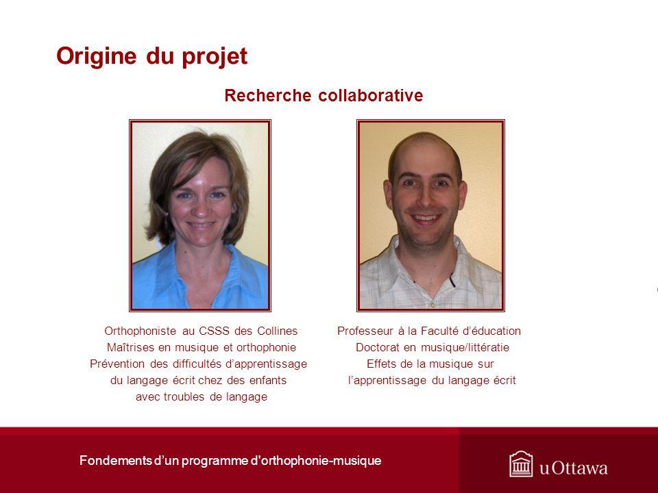 Fondements dun programme d'orthophonie-musique Origine du projet Recherche collaborative Anie Jonathan Orthophoniste au CSSS des Collines Maîtrises en