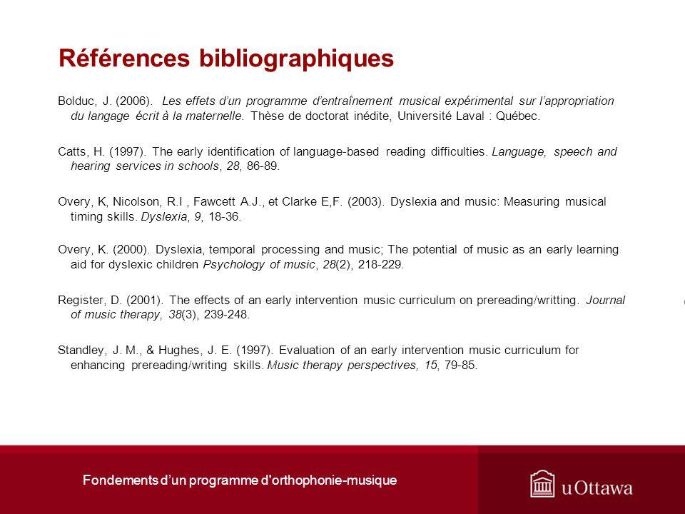Fondements dun programme d'orthophonie-musique Références bibliographiques Bolduc, J. (2006). Les effets dun programme dentraînement musical expérimen