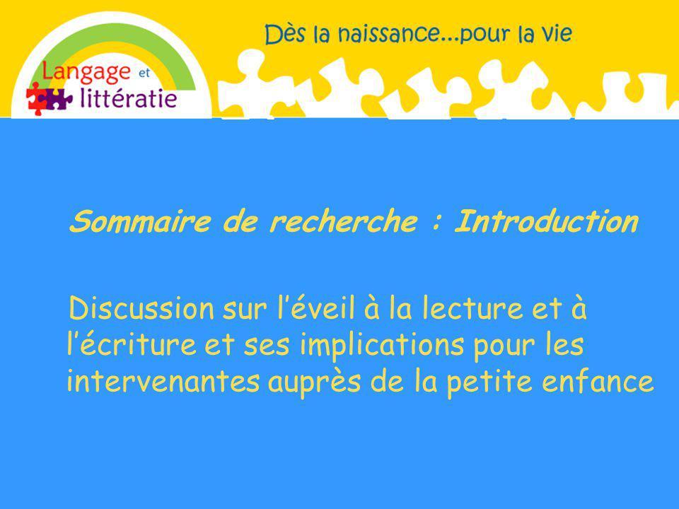Sommaire de recherche : Introduction Discussion sur léveil à la lecture et à lécriture et ses implications pour les intervenantes auprès de la petite enfance