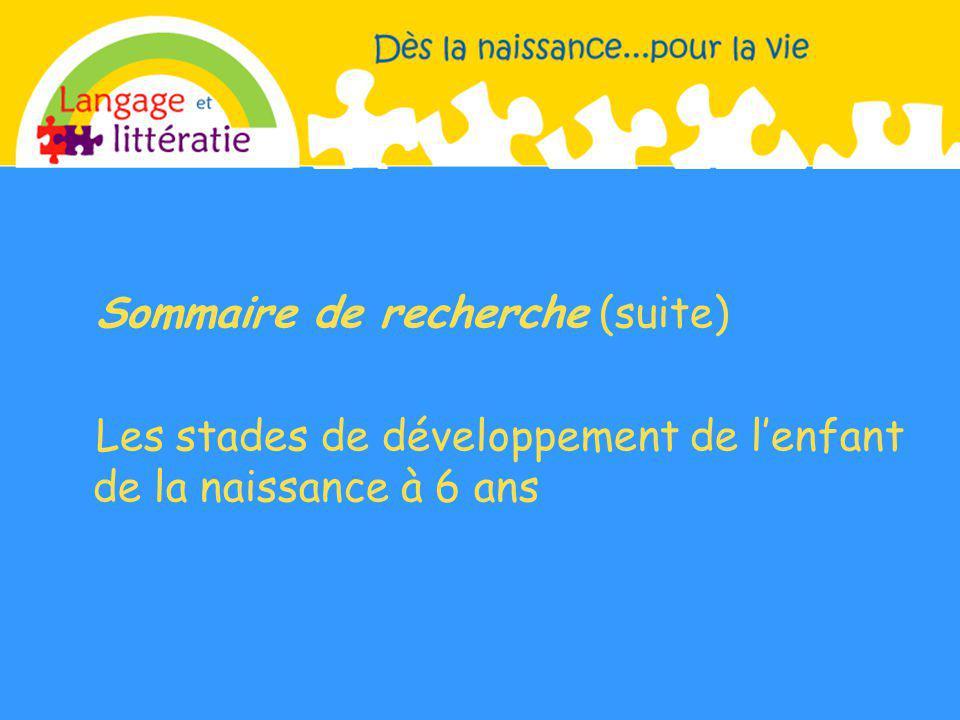 Sommaire de recherche (suite) Les stades de développement de lenfant de la naissance à 6 ans