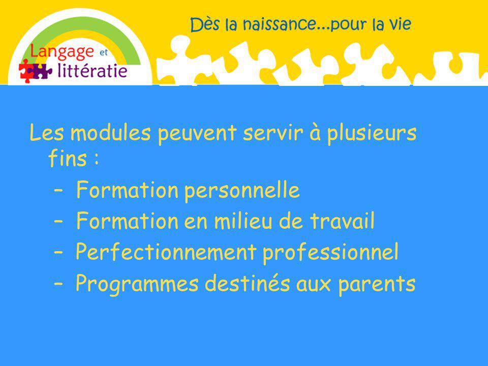 Les modules peuvent servir à plusieurs fins : – Formation personnelle – Formation en milieu de travail – Perfectionnement professionnel – Programmes destinés aux parents