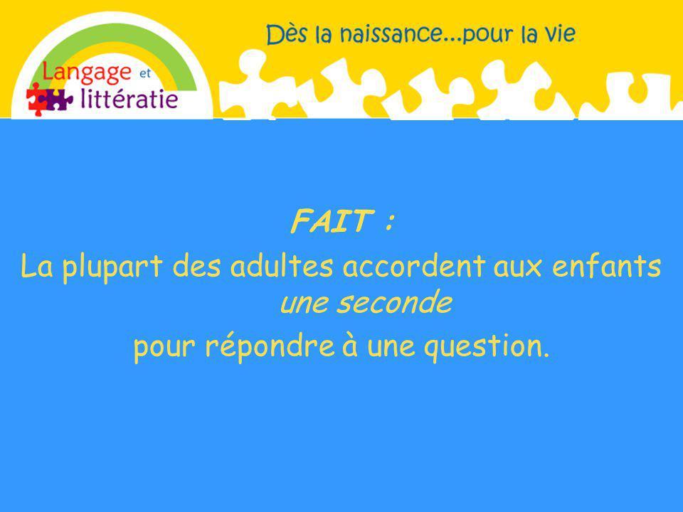 FAIT : La plupart des adultes accordent aux enfants une seconde pour répondre à une question.