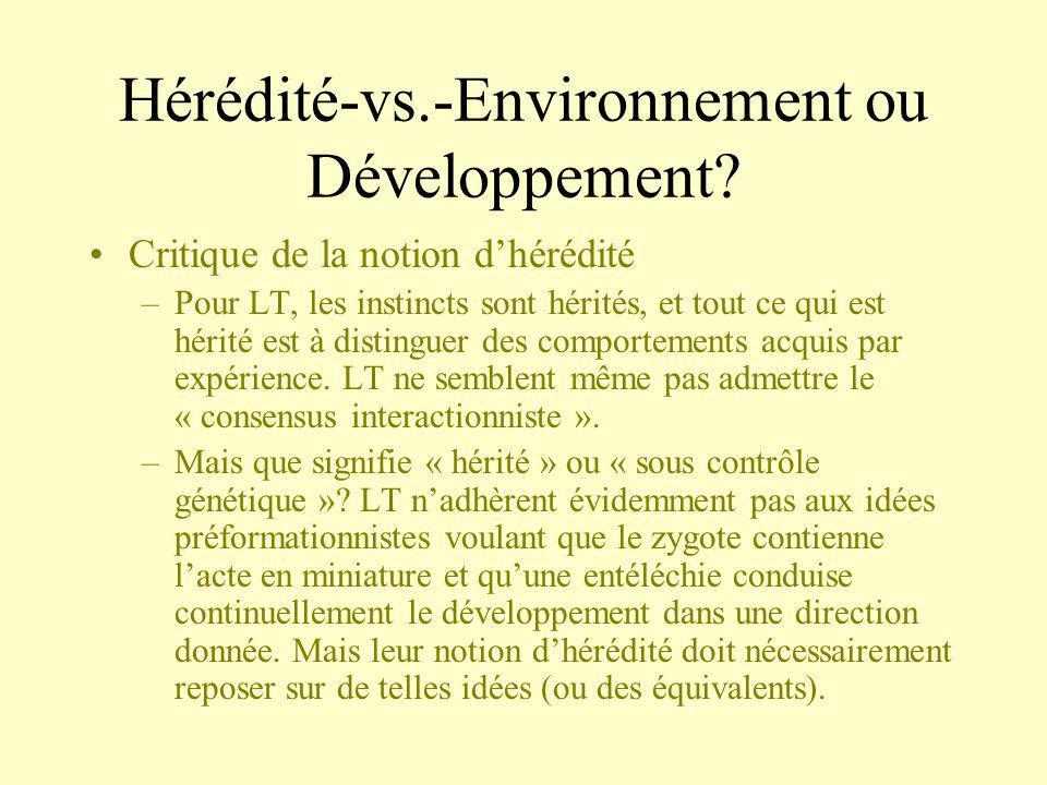 Hérédité-vs.-Environnement ou Développement? Critique de la notion dhérédité –Pour LT, les instincts sont hérités, et tout ce qui est hérité est à dis