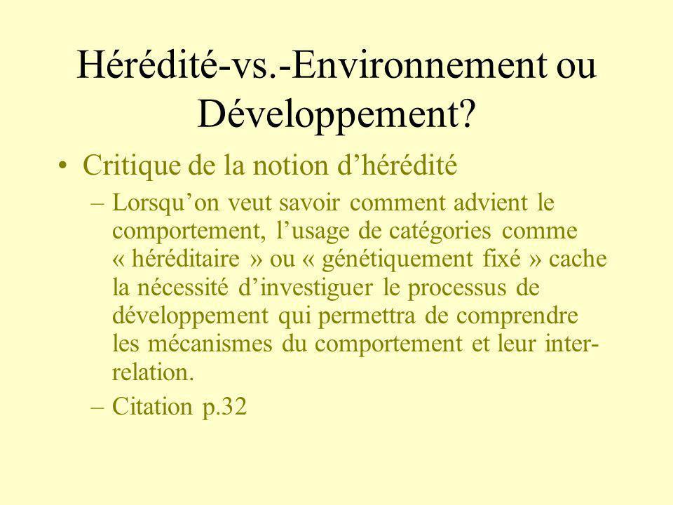 Hérédité-vs.-Environnement ou Développement? Critique de la notion dhérédité –Lorsquon veut savoir comment advient le comportement, lusage de catégori