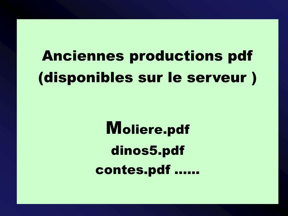 Anciennes productions pdf (disponibles sur le serveur ) M oliere.pdf dinos5.pdf contes.pdf …...