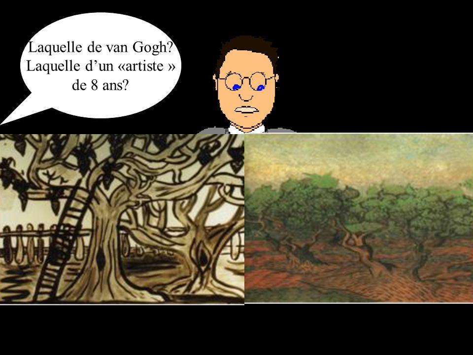 Laquelle de van Gogh? Laquelle dun «artiste » de 8 ans?