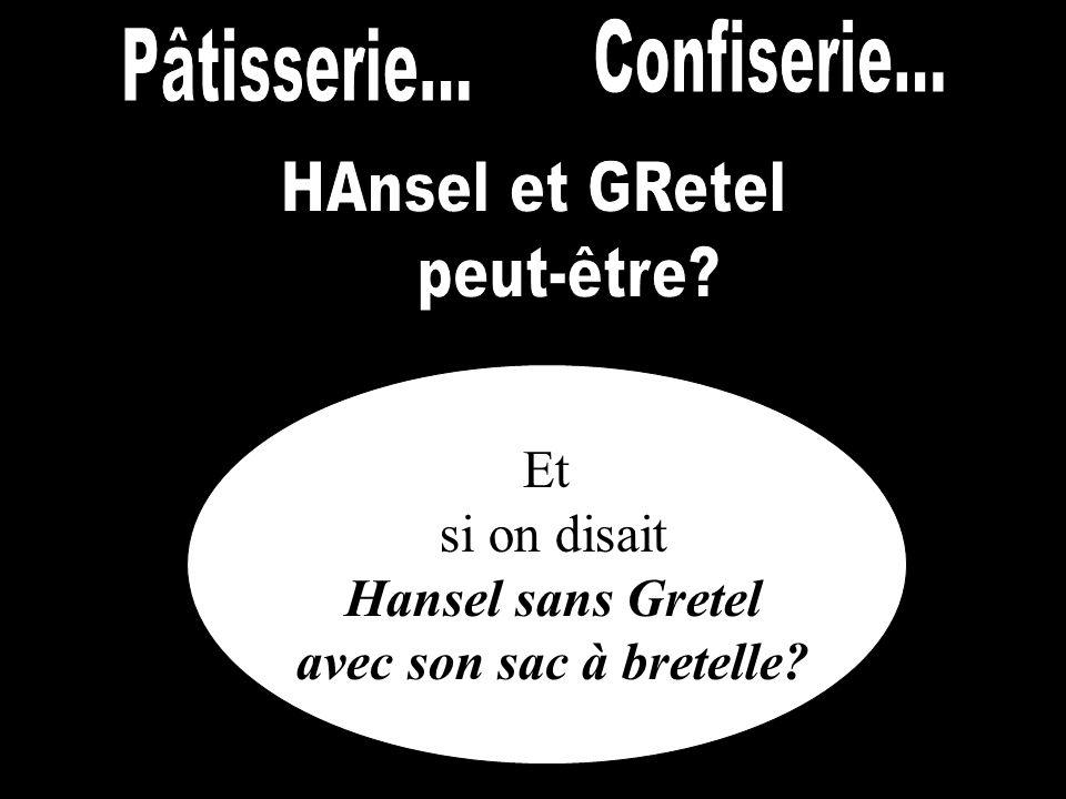 Et si on disait Hansel sans Gretel avec son sac à bretelle?