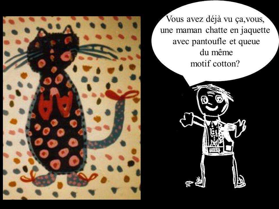 Vous avez déjà vu ça,vous, une maman chatte en jaquette avec pantoufle et queue du même motif cotton?