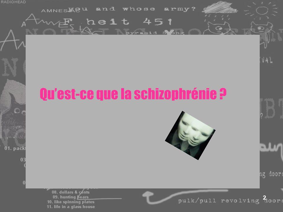 2 Quest-ce que la schizophrénie ?