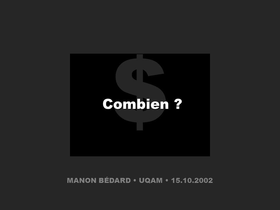 ? Combien ça vaut ? $ Combien ? MANON BÉDARD UQAM 15.10.2002