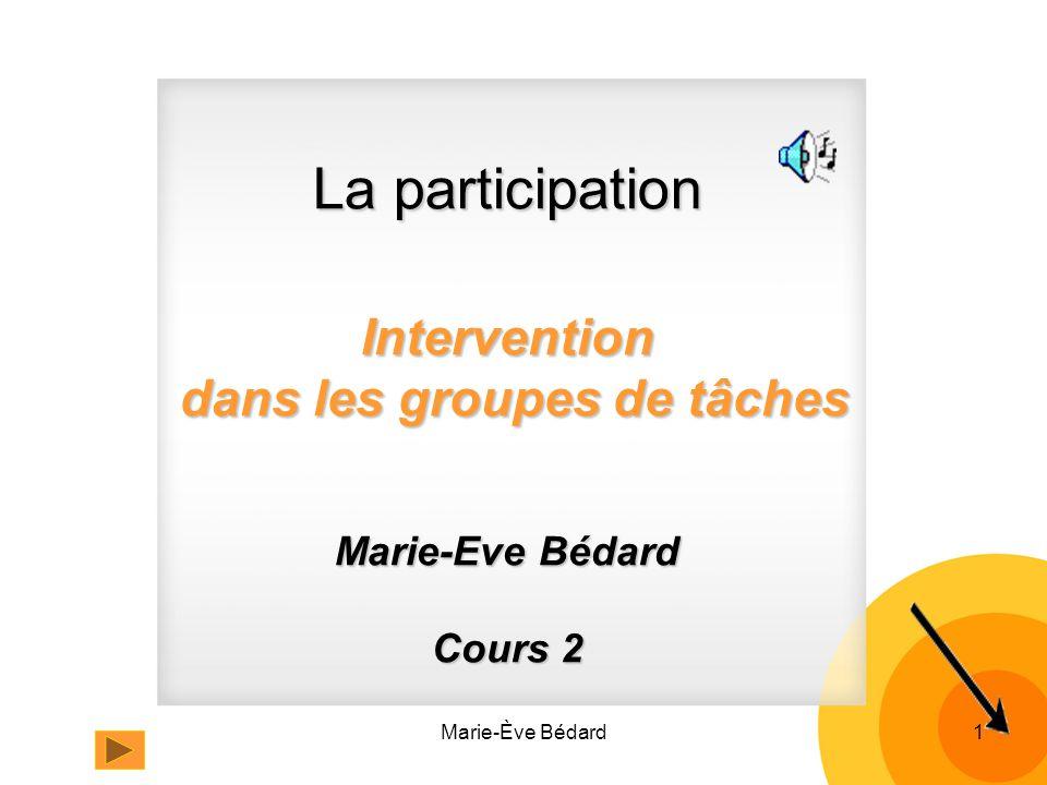 Marie-Ève Bédard1 La participation Intervention dans les groupes de tâches Marie-Eve Bédard Cours 2