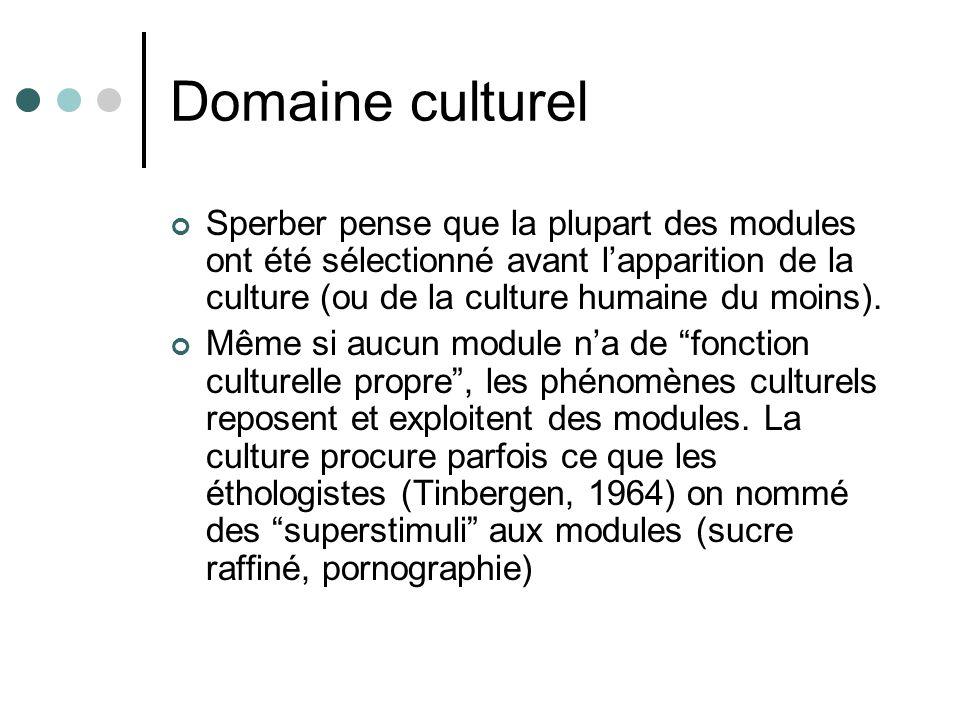 Domaine culturel Sperber pense que la plupart des modules ont été sélectionné avant lapparition de la culture (ou de la culture humaine du moins).