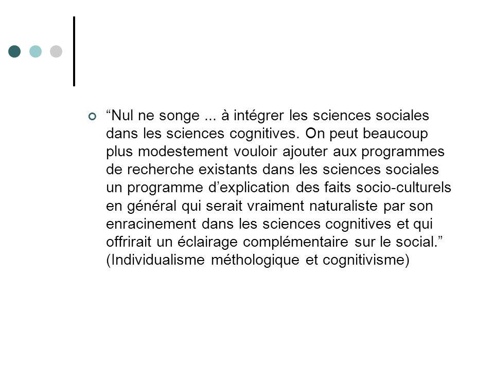 Nul ne songe...à intégrer les sciences sociales dans les sciences cognitives.