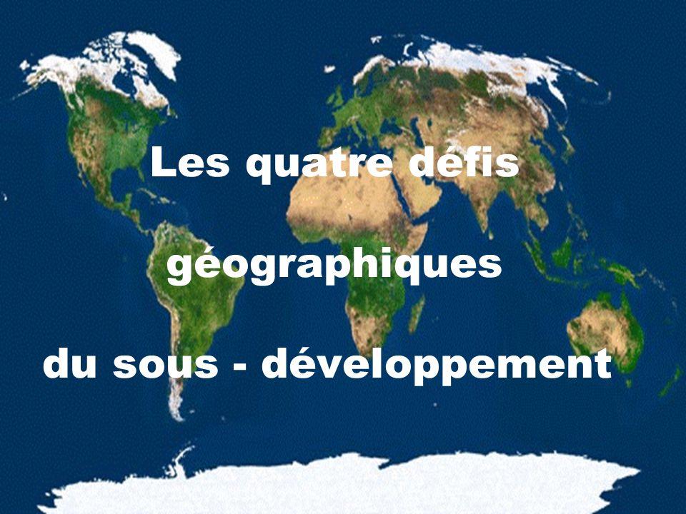 UQAM. EDU 7492-30, Frédéric Thibeault. Automne 2002. Les quatre défis géographiques du sous - développement