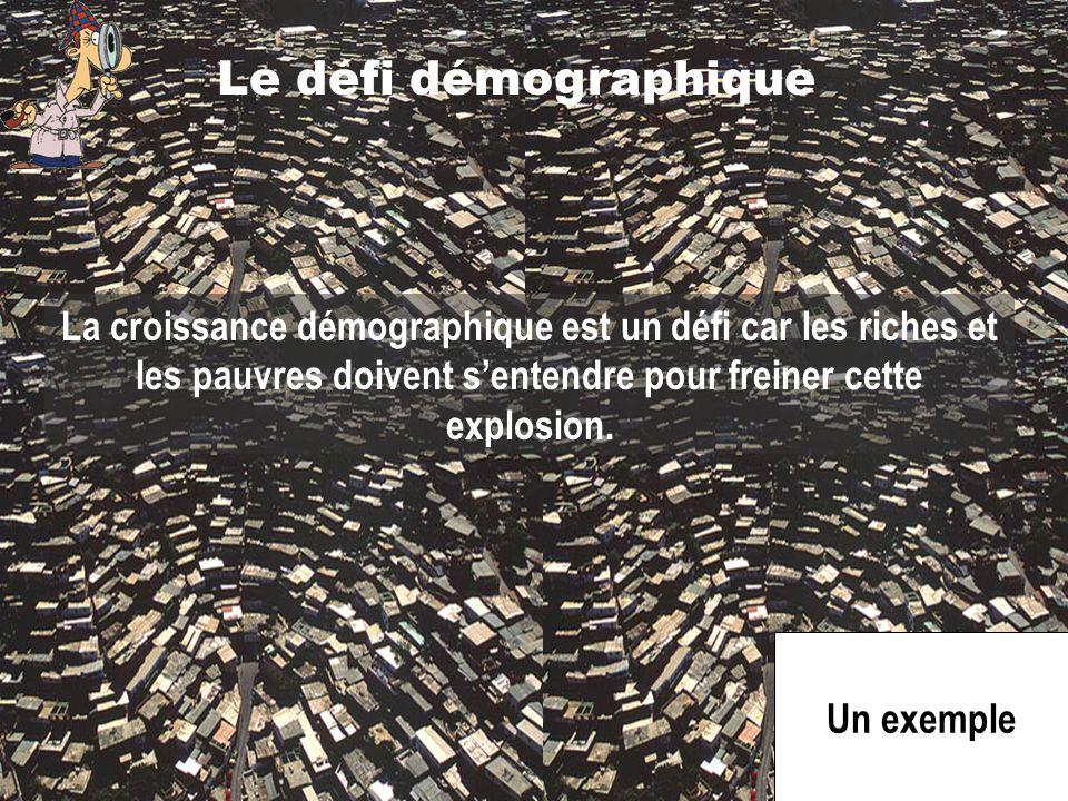 Le défi démographique La croissance démographique est un défi car les riches et les pauvres doivent sentendre pour freiner cette explosion. Un exemple