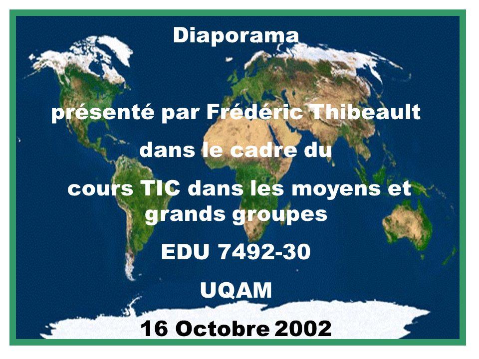 Diaporama présenté par Frédéric Thibeault dans le cadre du cours TIC dans les moyens et grands groupes EDU 7492-30 UQAM 16 Octobre 2002