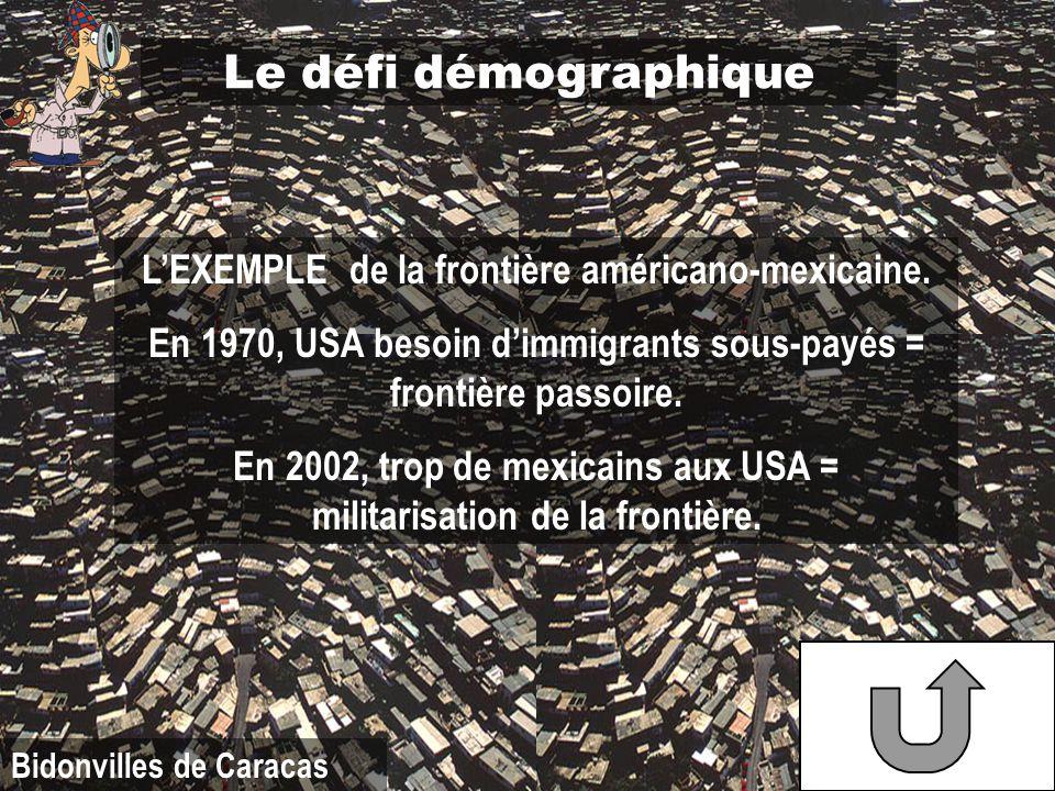 Bidonvilles de Caracas Le défi démographique LEXEMPLE de la frontière américano-mexicaine. En 1970, USA besoin dimmigrants sous-payés = frontière pass