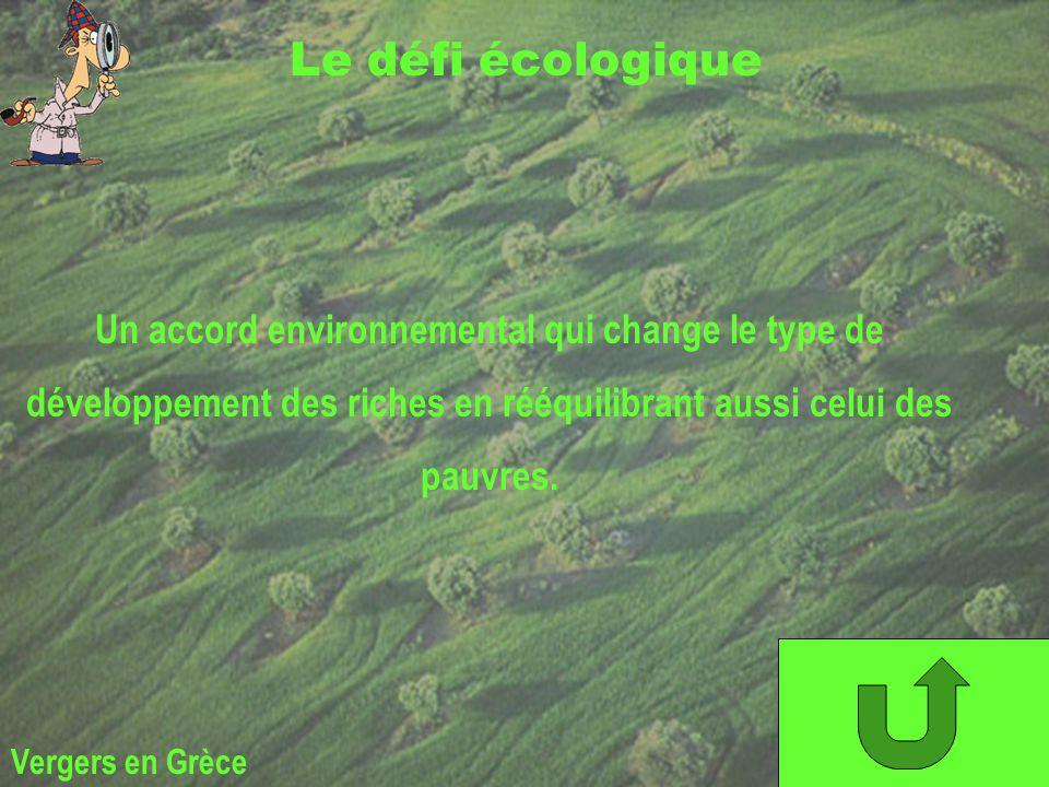 Un accord environnemental qui change le type de développement des riches en rééquilibrant aussi celui des pauvres. Vergers en Grèce Le défi écologique