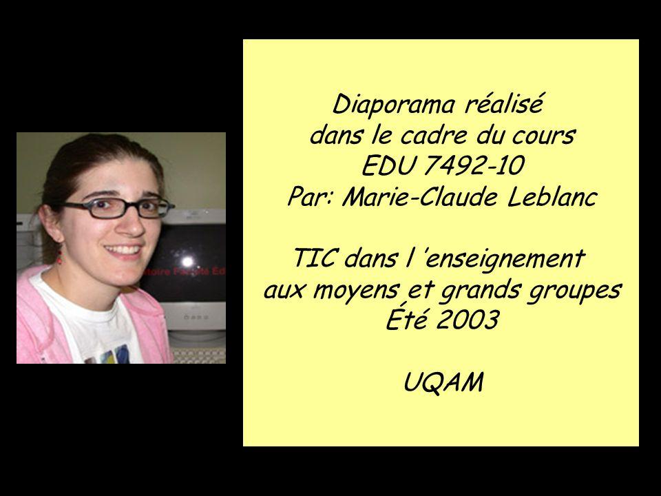 Diaporama réalisé dans le cadre du cours EDU 7492-10 Par: Marie-Claude Leblanc TIC dans l enseignement aux moyens et grands groupes Été 2003 UQAM