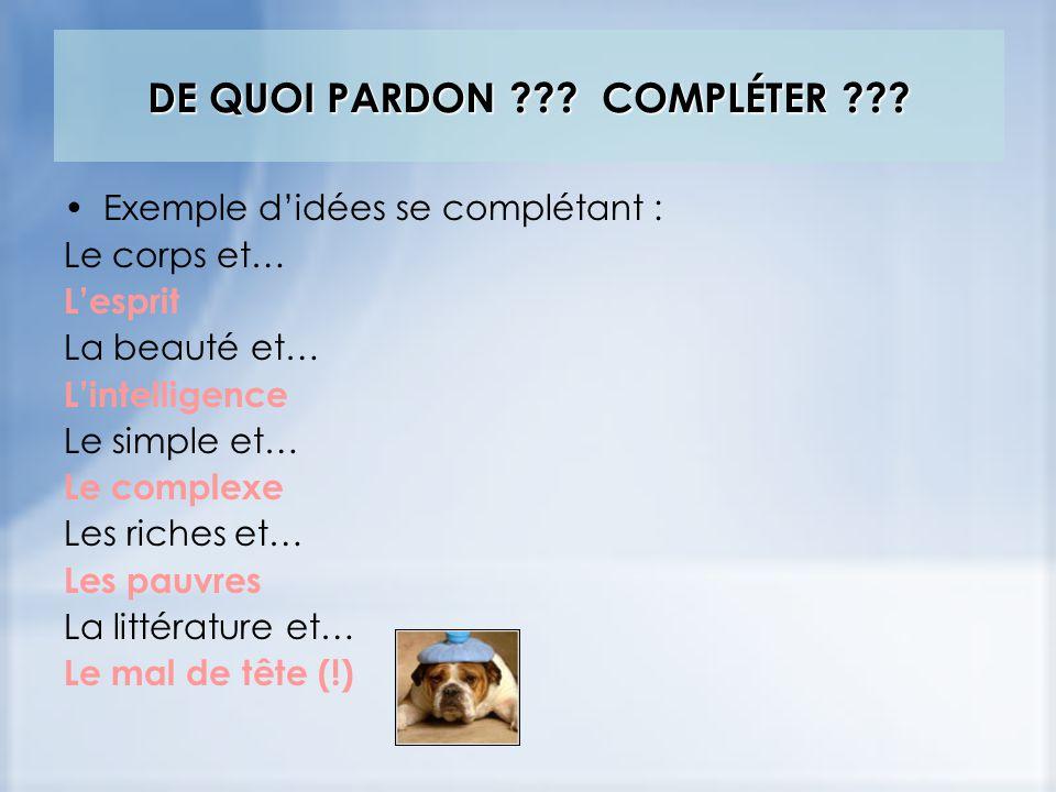 DE QUOI PARDON ??. COMPLÉTER ??.