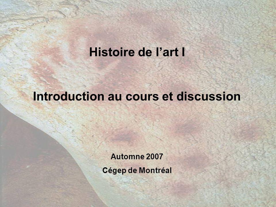 Histoire de lart I Introduction au cours et discussion Automne 2007 Cégep de Montréal