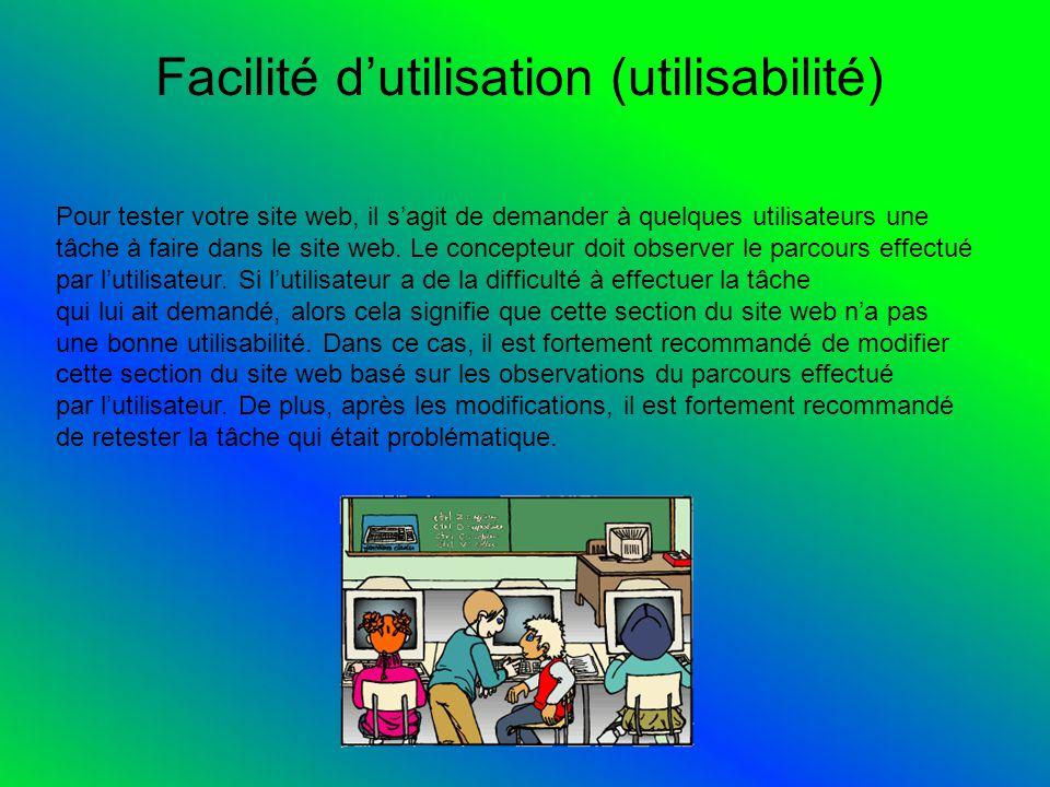 Facilité dutilisation (utilisabilité) Pour tester votre site web, il sagit de demander à quelques utilisateurs une tâche à faire dans le site web.