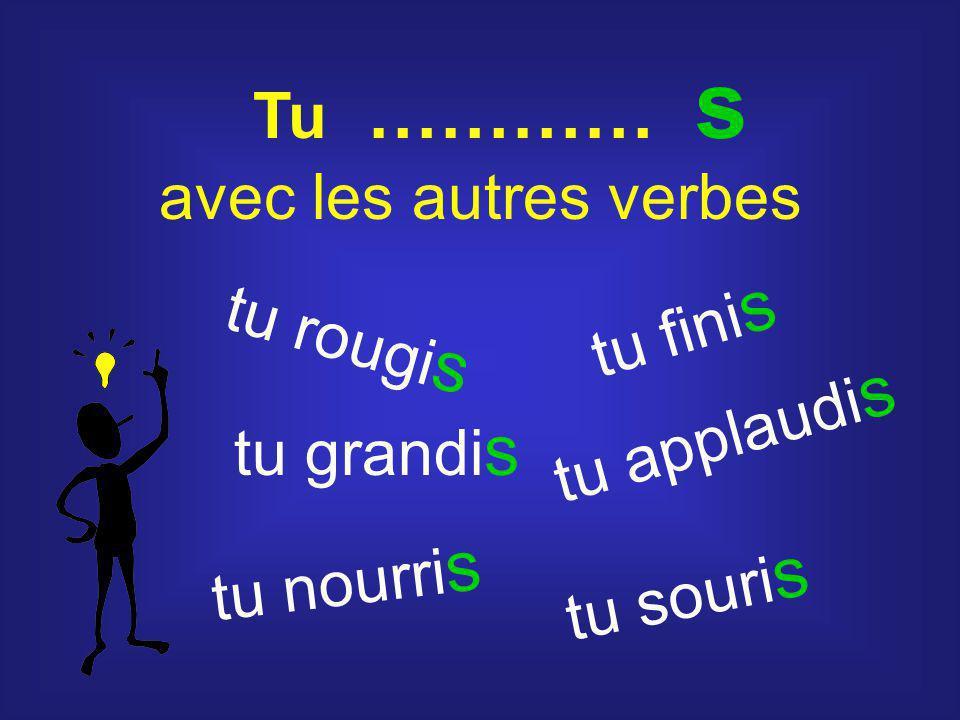 Tu ………… s avec les autres verbes tu rougi s tu grandi s tu nourri s tu fini s tu applaudi s tu souri s
