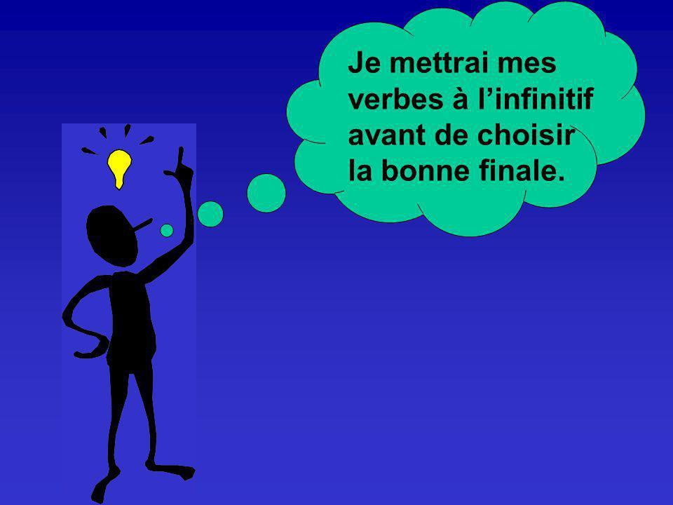 Je mettrai mes verbes à linfinitif avant de choisir la bonne finale.