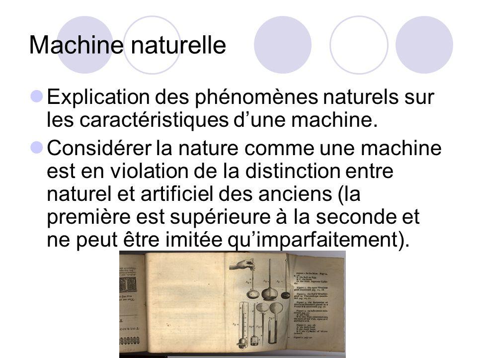 Machine naturelle Explication des phénomènes naturels sur les caractéristiques dune machine. Considérer la nature comme une machine est en violation d