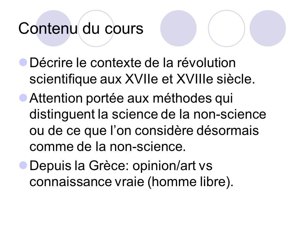 Contenu du cours Décrire le contexte de la révolution scientifique aux XVIIe et XVIIIe siècle. Attention portée aux méthodes qui distinguent la scienc