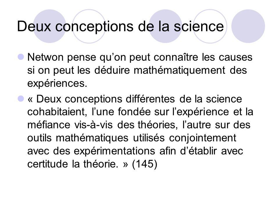 Deux conceptions de la science Netwon pense quon peut connaître les causes si on peut les déduire mathématiquement des expériences.