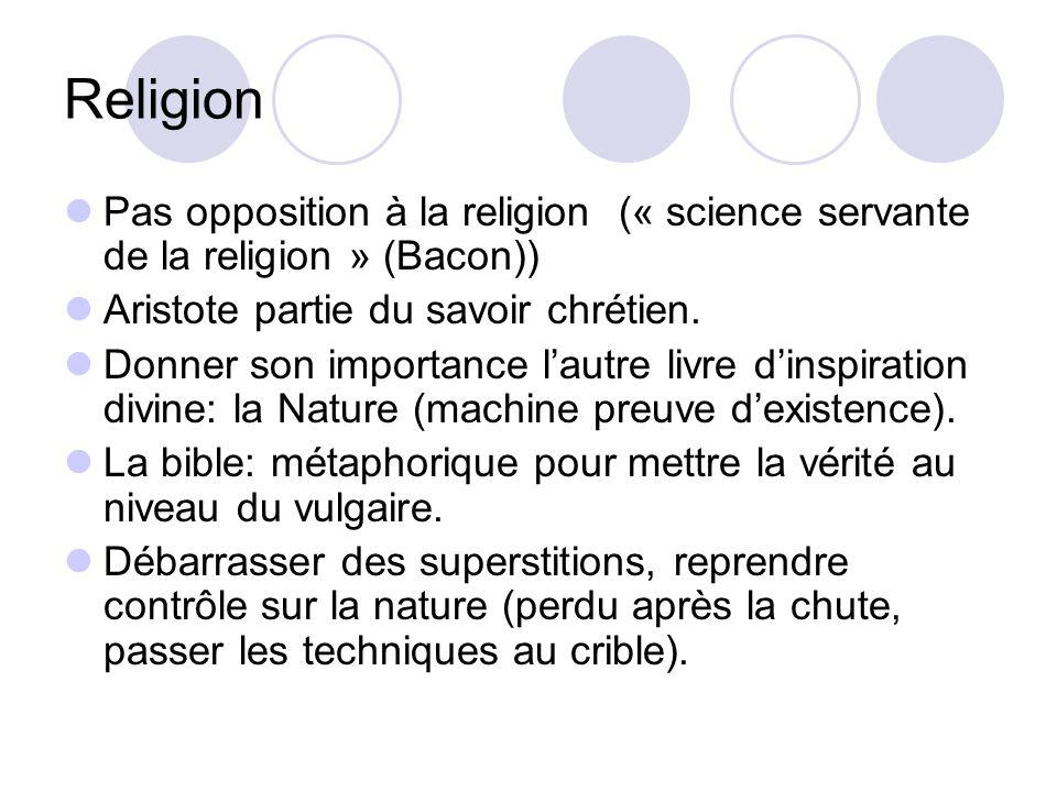 Religion Pas opposition à la religion (« science servante de la religion » (Bacon)) Aristote partie du savoir chrétien. Donner son importance lautre l