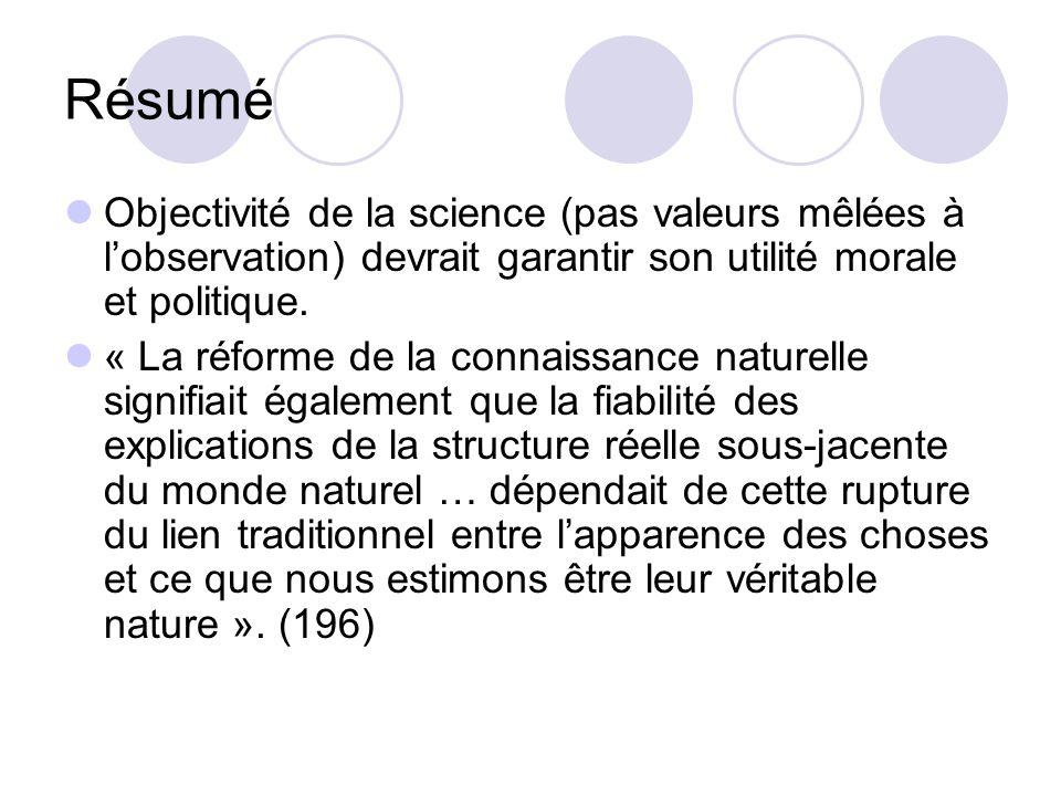 Résumé Objectivité de la science (pas valeurs mêlées à lobservation) devrait garantir son utilité morale et politique.