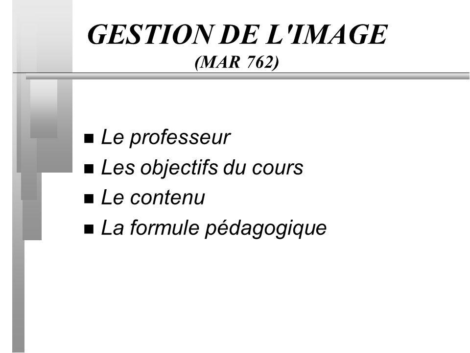 GESTION DE L IMAGE (MAR 762) n Le professeur Professeur au département de marketing Vice-doyen à la recherche et secrétaire Titulaire de la Chaire Bombardier Expérience professionnelle