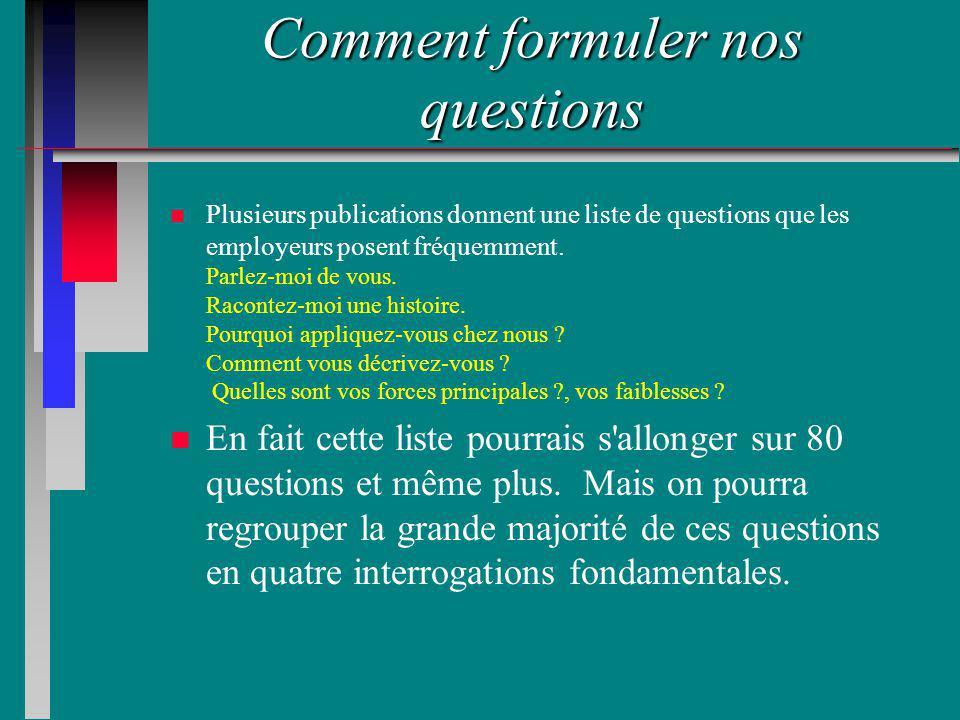 Comment formuler nos questions n n Plusieurs publications donnent une liste de questions que les employeurs posent fréquemment. Parlez-moi de vous. Ra