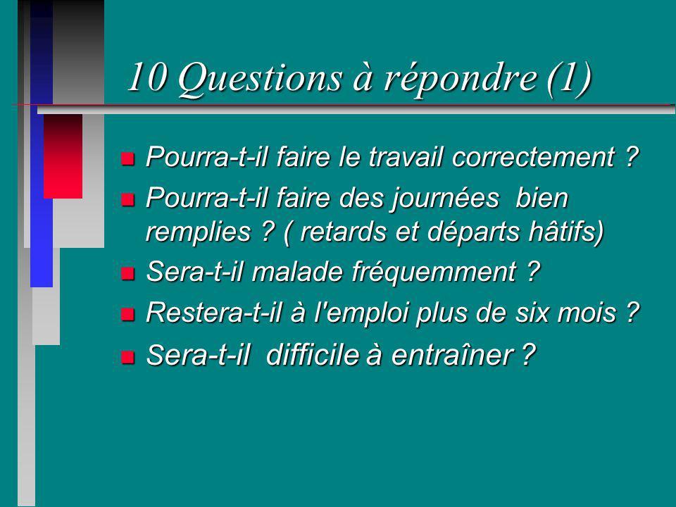 10 Questions à répondre (1) n Pourra-t-il faire le travail correctement ? n Pourra-t-il faire des journées bien remplies ? ( retards et départs hâtifs