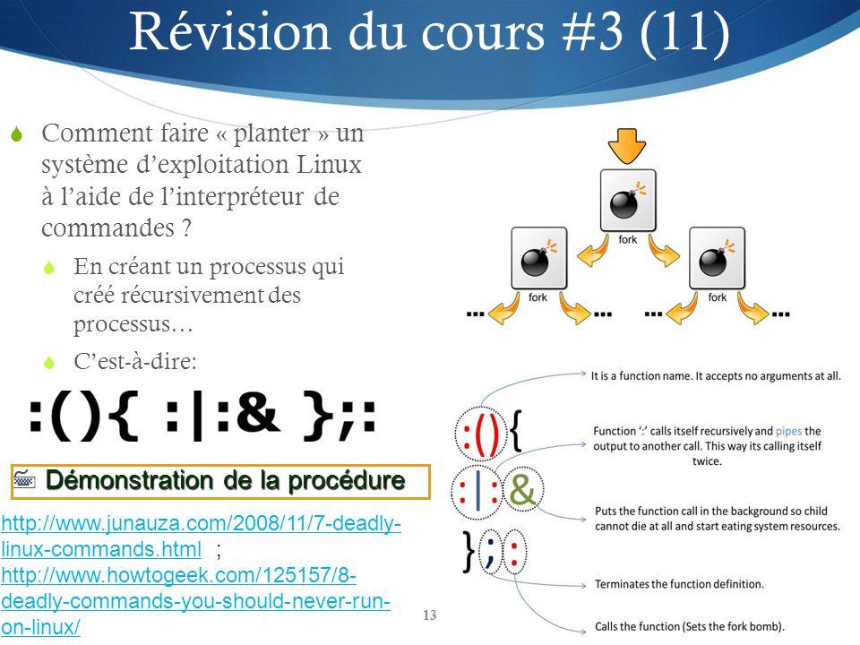 13 Révision du cours #3 (11) Comment faire « planter » un système dexploitation Linux à laide de linterpréteur de commandes ? En créant un processus q