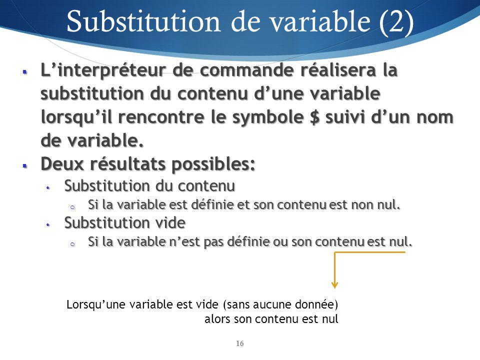 Linterpréteur de commande réalisera la substitution du contenu dune variable lorsquil rencontre le symbole $ suivi dun nom de variable. Linterpréteur