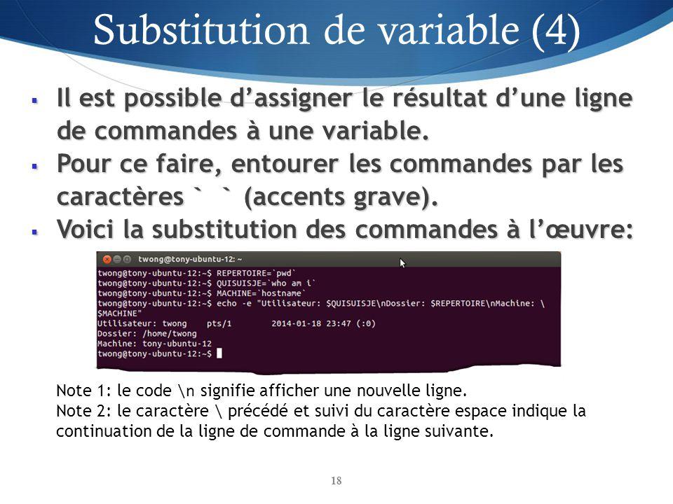 Il est possible dassigner le résultat dune ligne de commandes à une variable. Il est possible dassigner le résultat dune ligne de commandes à une vari