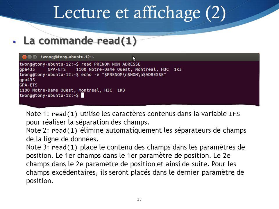 La commande read(1) La commande read(1) 27 Note 1: read(1) utilise les caractères contenus dans la variable IFS pour réaliser la séparation des champs